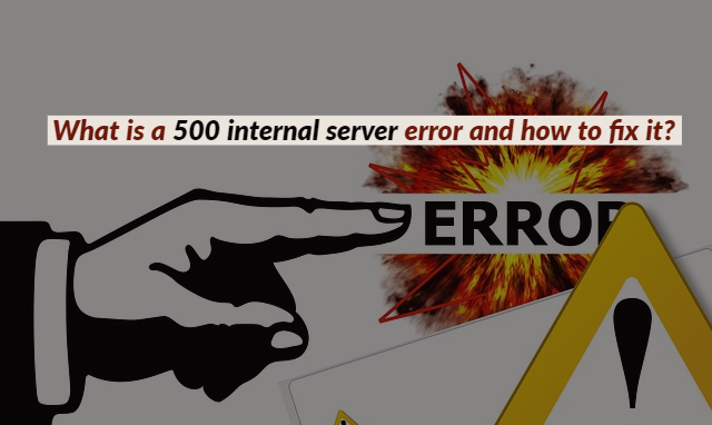 What is a 500 internal server error and how to fix it?