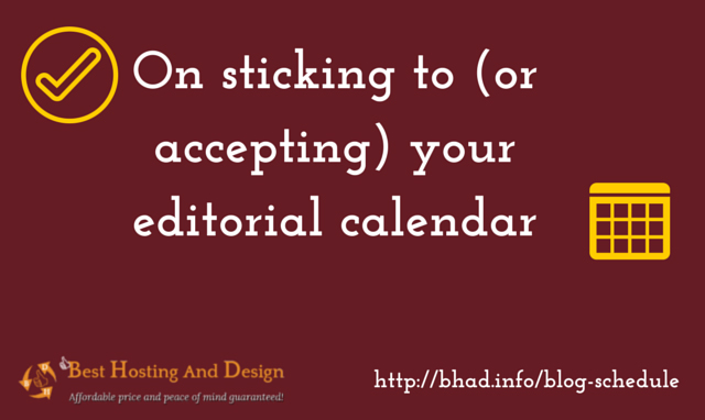 On sticking to (or accepting) your editorial calendar
