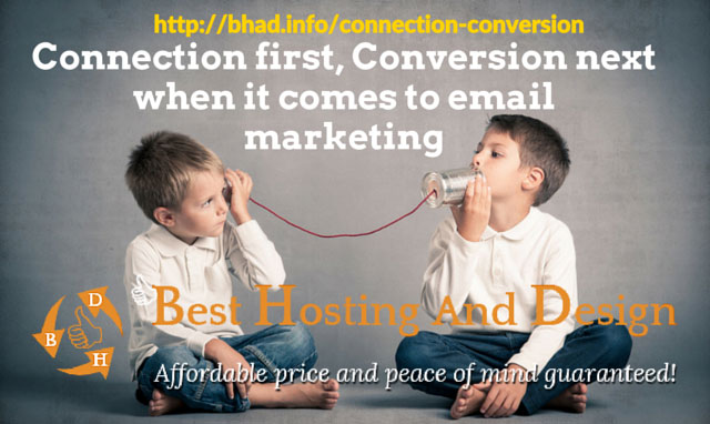 Connection first, Conversion next when it comes to email marketing