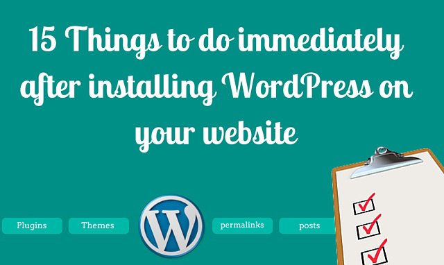 15 Things to do immediately after installing WordPress on your website