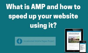 What is AMP and how to speed up your website using it?