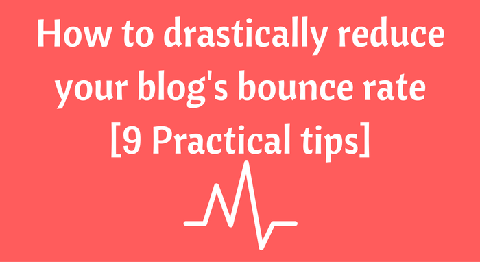 9 Practical tips to decrease your blog's bounce rate