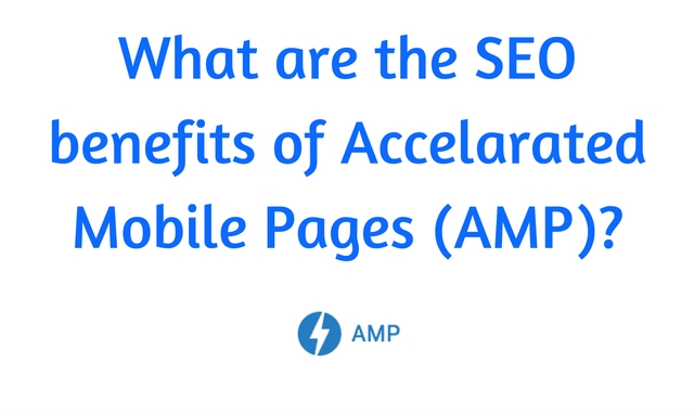 What are the SEO benefits of Accelarated Mobile Pages (AMP)-