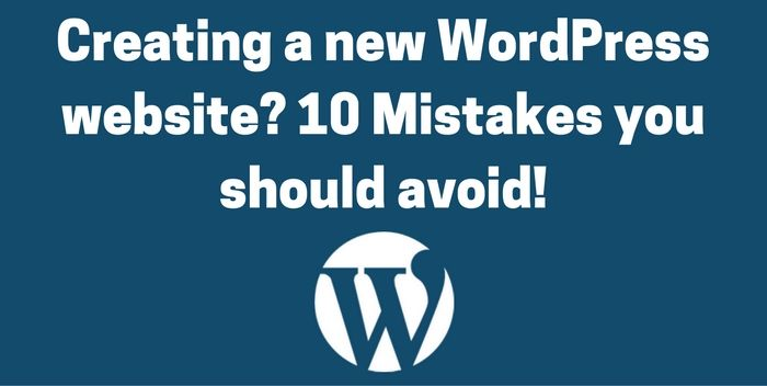 10 Mistakes you should avoid when launching a new WordPress Website