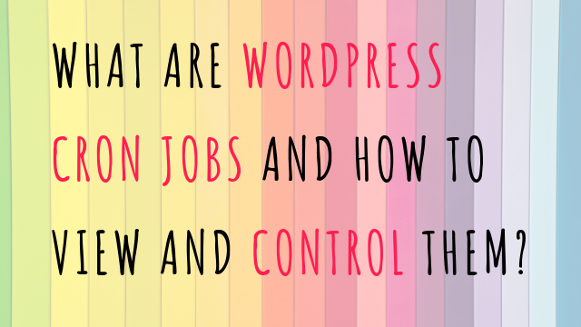 What are WordPress Cron jobs and how to control them