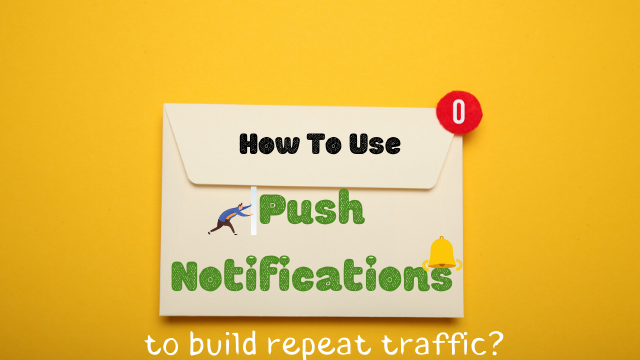 Use Push Notifications to Build Repeat Traffic