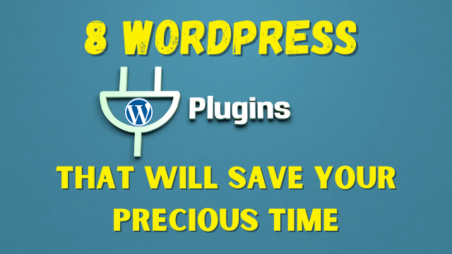 8-WordPress-Plugins-That-Will-Save-Your-Precious-Time